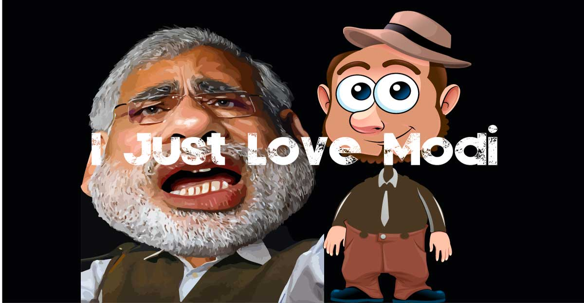 Why I just love Modi? And I don't care what you think!
