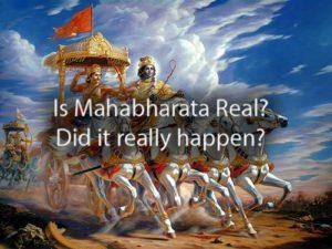 Did Mahabharata really happen? Is Mahabharata real?