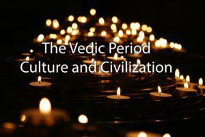 The Vedic Period, Culture and Civilization
