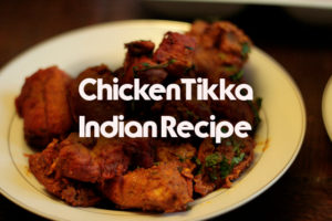 Chicken Tikka – Indian Recipe