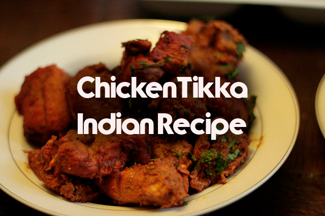 Chicken Tikka-Indian Recipe