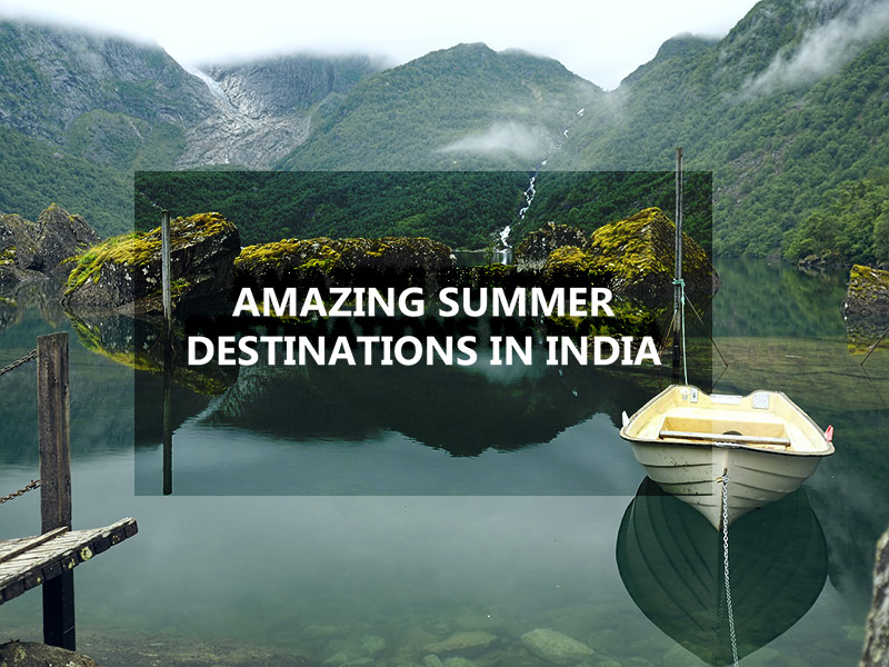 Top 10 Summer Destinations in India- Summer Holiday locations in India