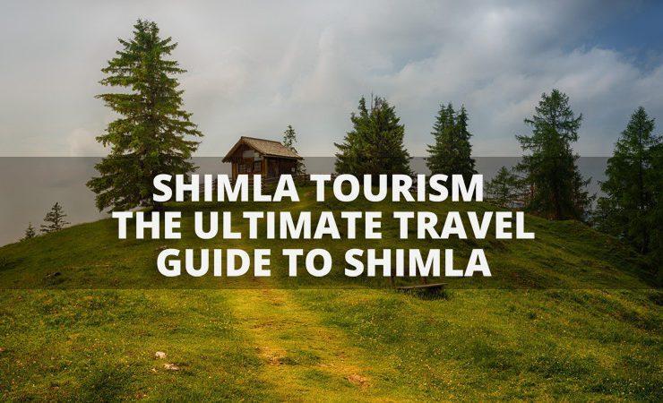 Shimla Tourism - The Ultimate Travel Guide to Shimla