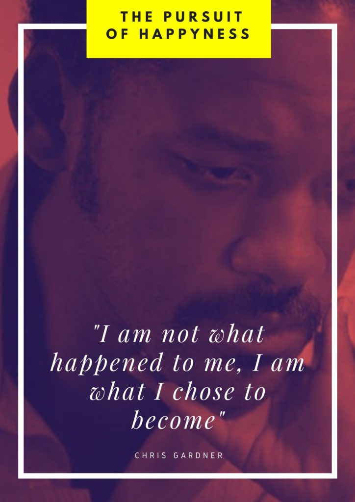 I am not what happened to me, I am what I chose to become quote from The Pursuit of Happyness