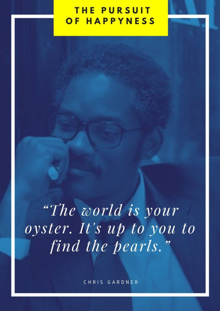 The world is your oyster quote from The Pursuit of Happyness