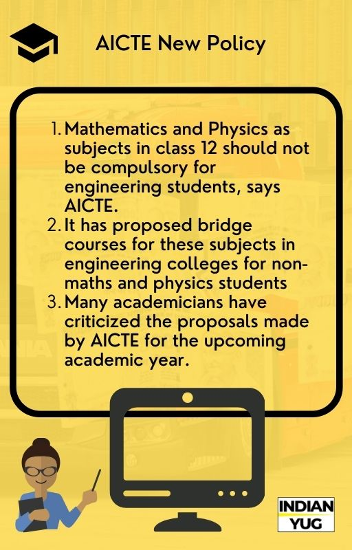 Mathematics and Physics as subjects in class 12 should not be compulsory for engineering students, says AICTE. It has proposed bridge courses for these subjects in engineering colleges for non-maths and physics students Many academicians have criticized the proposals made by AICTE for the upcoming academic year.